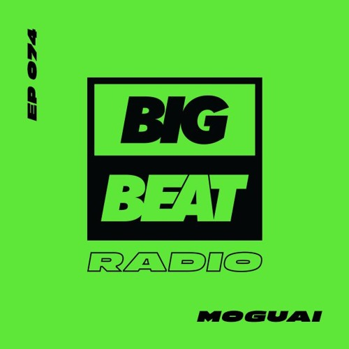 Big Beat Radio: EP #74 - MOGUAI (Sally Up Mix)