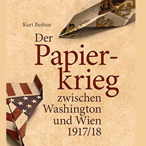 Kurt Bednar: The Paper War between the United States and Austria-Hungary