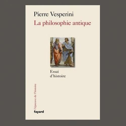 """Pierre Vesperini , """"La philosophie antique : essai d'histoire"""", éd. Fayrd"""