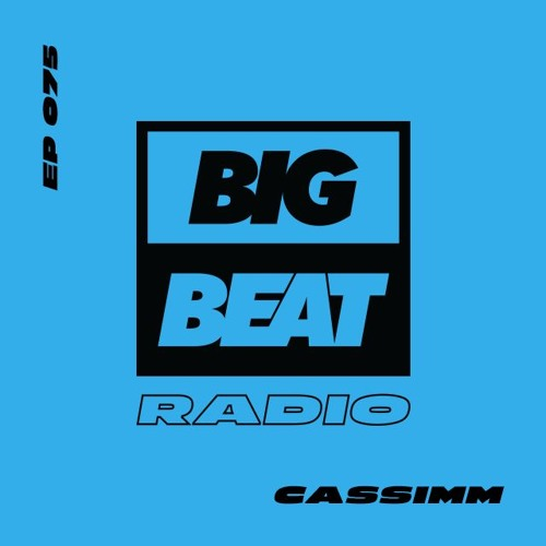 Big Beat Radio: EP #75 - CASSIMM (That's What I Like Mix)