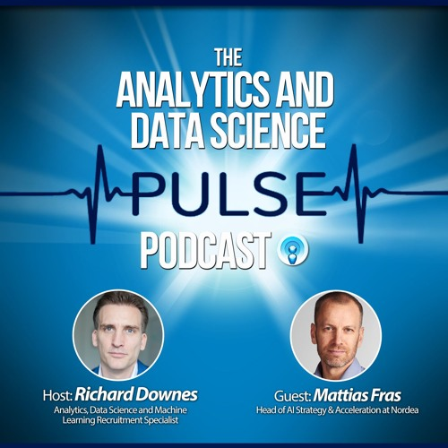 Analytics and Data Science Pulse - #014. Q&A with Mattias Fras of Nordea