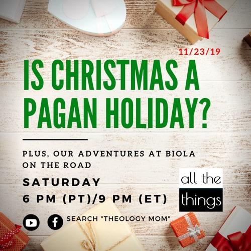 Is Christmas A Pagan Holiday    11/23/19
