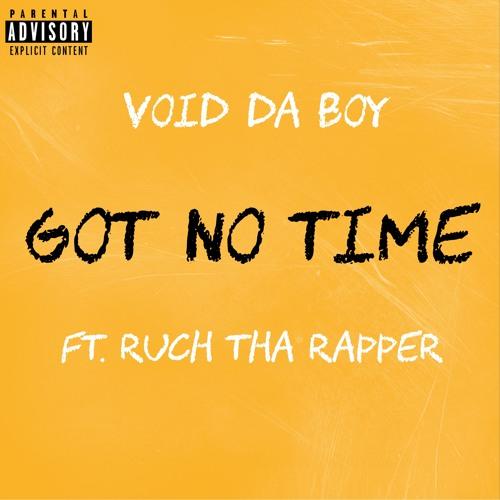 Got No Time (Ft. Ruch Tha Rapper)