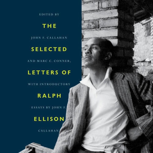 The Selected Letters of Ralph Ellison by Ralph Ellison, read by Dominic Hoffman, John F. Callahan