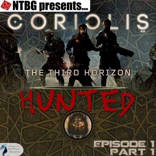 Coriolis: Hunted - Episode 1.1
