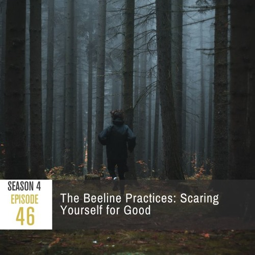 Season 4 Episode 46 - The Beeline Practices: Scaring Yourself for Good