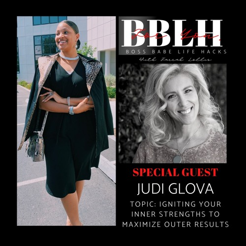 Episode 16: Igniting Your Inner Strengths To Maximize Outer Results Ft. Judi Glova