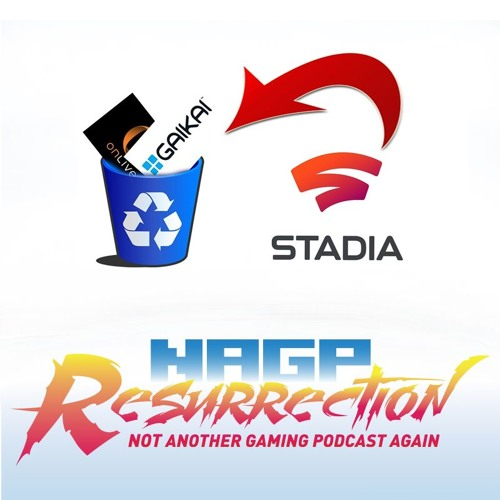 NAGP Resurrection Episode 49: Stadia Failed, But The Game Streaming Wars Have Just Begun!