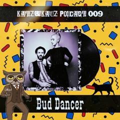 Katz&Kauz Podcast 009 - BUD DANCER