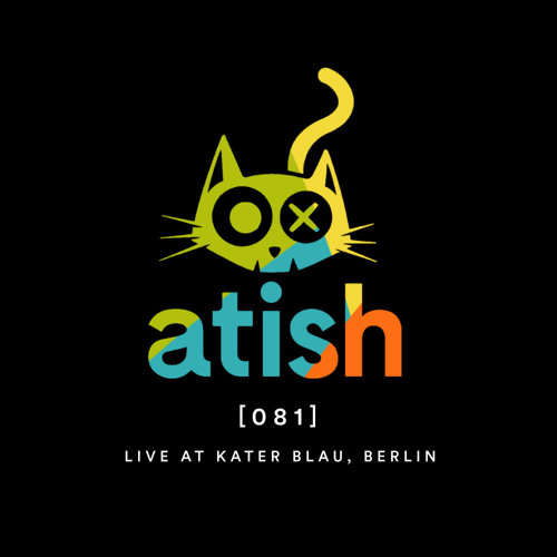 atish - [081] - nov 2019 - live at kater blau