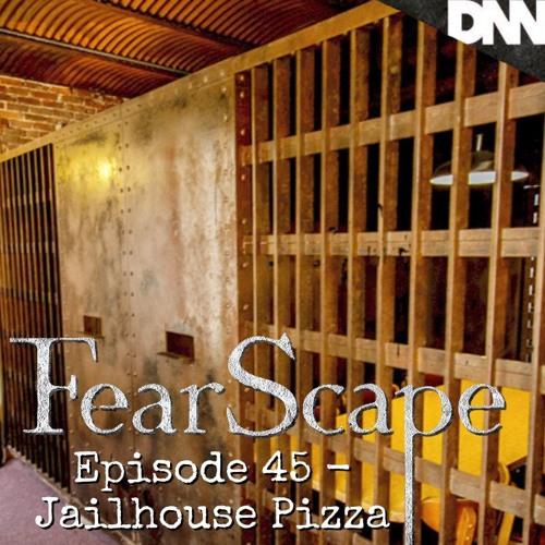 FearScape 45. Jailhouse Pizza