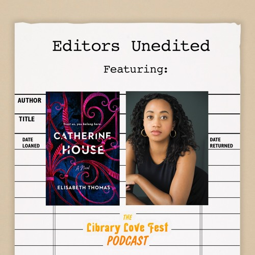 Editors Unedited: Jessica Williams in Conversation with Elisabeth Thomas, Author of CATHERINE HOUSE