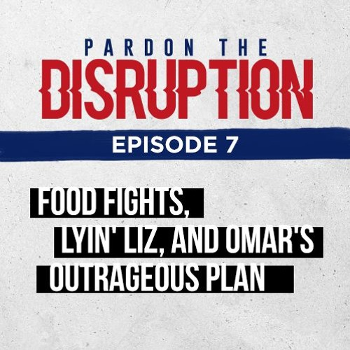 Food Fights, Lyin' Liz, and Omar's Outrageous Plan | Ep. 007