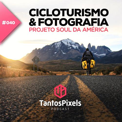 Ep. #040 - Cicloturismo e Fotografia (Projeto Soul da América)
