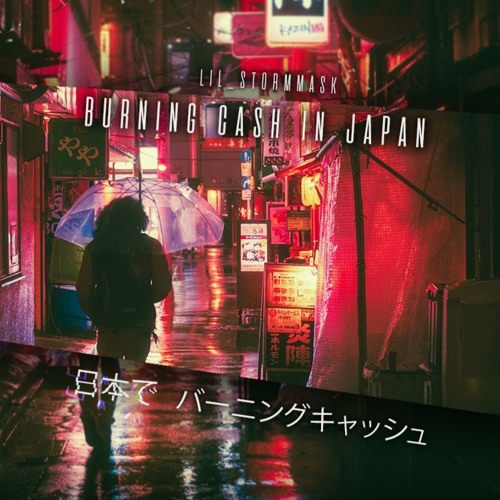 Burning Cashin Japan - lil_stormmask (prod. Black Rose Beatz)