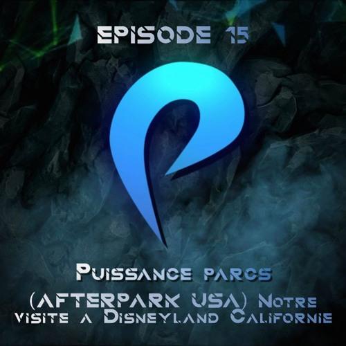 Episode 15 - (AFTERPARK USA) Notre visite à Disneyland Californie