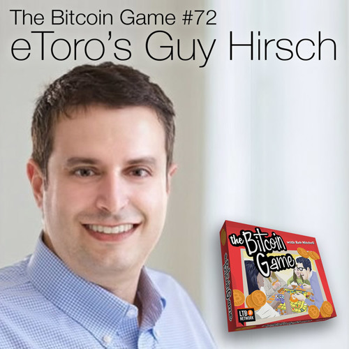 The Bitcoin Game #72: eToro's Guy Hirsch