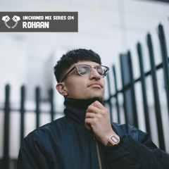 Unchained Mix Series 014 by Rohaan (UK)