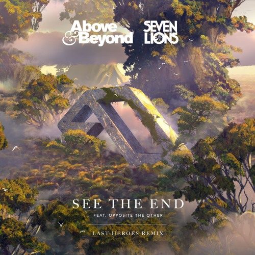Above & Beyond And Seven Lions Feat. Opposite The Other - See The End (Last Heroes Remix)