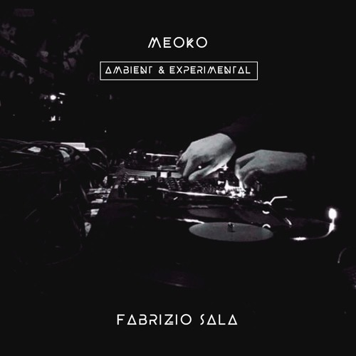 MEOKO Ambient & Experimental ~ Fabrizio Sala (+ interview)