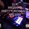 Download DJ K PRESENTS PARTY THROWBACK MIX 2019 Mp3