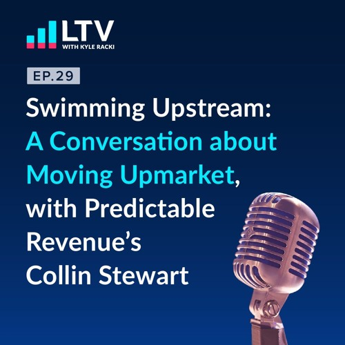 Swimming Upstream: A Conversation about Moving Upmarket with Collin Stewart | Ep 29