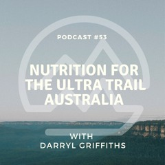 #53 Nutrition & Hydration for the Ultra Trail Australia with Darryl Griffiths