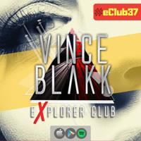 Vince Blakk - Explorer Club (#eClub37)
