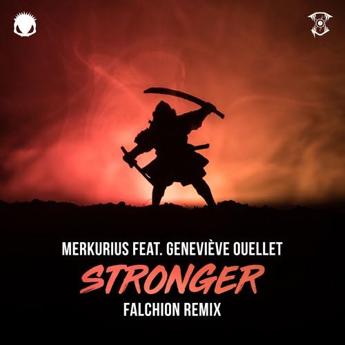 Merkurius feat. Geneviève Ouellet - Stronger (FALCHiON Remix) [FREE DL]