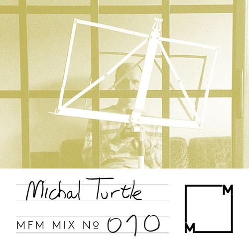 MFM Mix 010: Michal Turtle