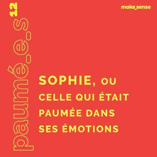 Épisode #12 : Sophie, Celle qui est Paumé.e dans ses Émotions