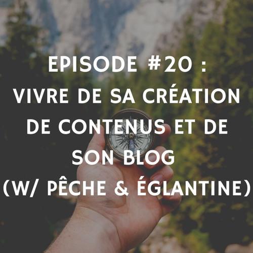 Episode 20 - Vivre de sa création de contenus et de son blog (w/ Pêche & Eglantine)