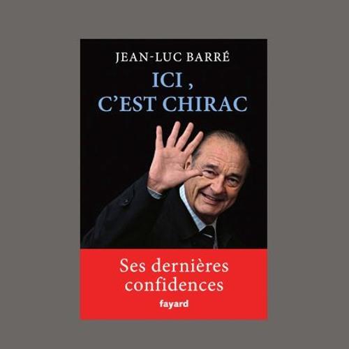 "Jean-Luc Barré, ""Ici, c'est Chirac"", éd. Fayard"