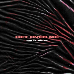 Drake - Get Over Me (Prod. By Arum)