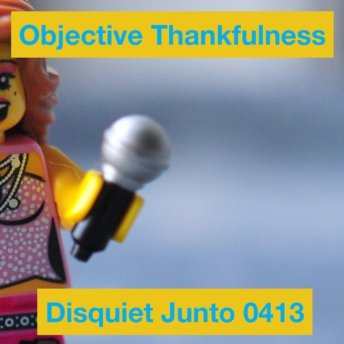 Disquiet Junto Project 0413: Objective Thankfulness