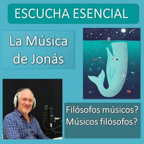 Escucha Esencial - Ep 10 - La música de Jonás -  ¿Filósofos músicos? ¿Músicos filósofos?