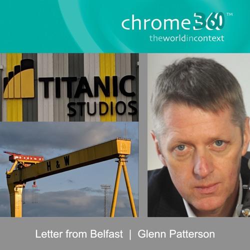 Chrome360 | Letter from Belfast | Glenn Patterson