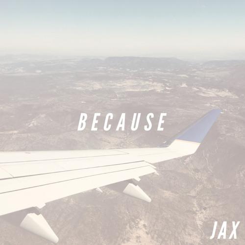 Because - Jax