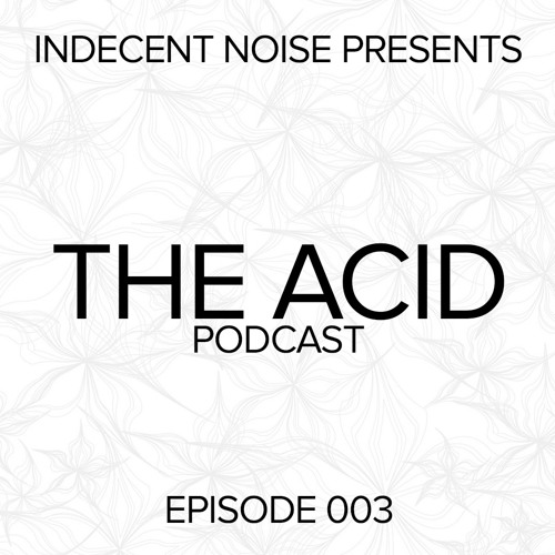 Indecent Noise - THE ACID Podcast 003