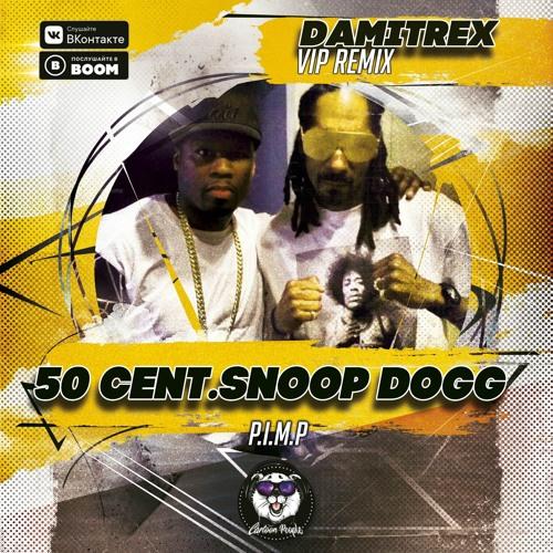 50 Cent Snoop Dogg P I M P Damitrex Vip Remix Radio Edit By Damitrex