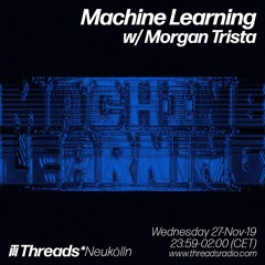 Machine Learning w/ Morgan Trista (Threads*NEUKÖLLN) 27-Nov-19
