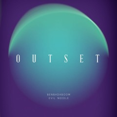 OUTSET feat. Evil Needle