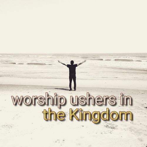 Worship Ushers In The Kingdom (preacher: Dave Fellingham)