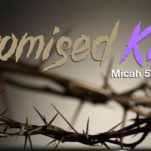 The Promised King - Micah 5:1 - 5 - Matthew Niemier