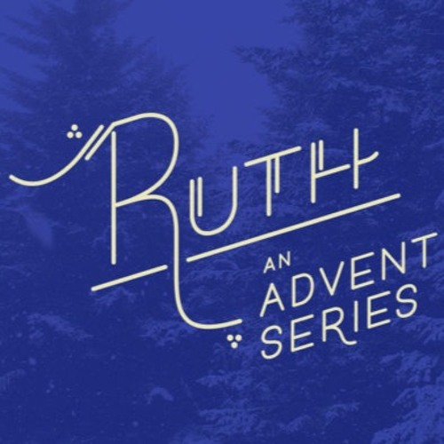 Christmas According to Ruth (Advent 2019)