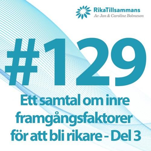 #126 - Ett samtal om inre framgångsfaktorer för att bli rikare och tjäna mer pengar - Del 03