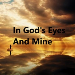 In God's Eyes and Mine [Pop country - female or male]