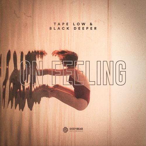Tape Low & Black Deeper - On Feeling [Free Download]