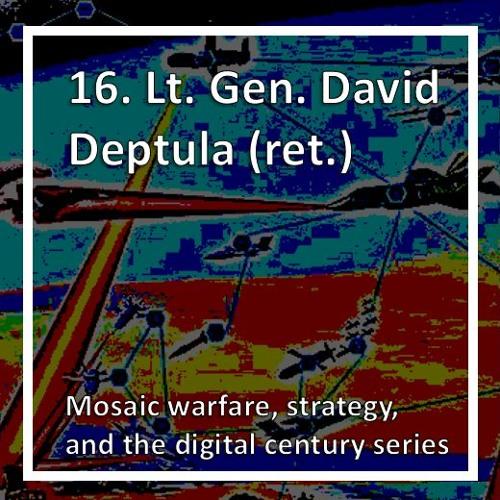 Mosaic warfare, strategy, and the digital century series with Lt. Gen. David Deptula (ret.)