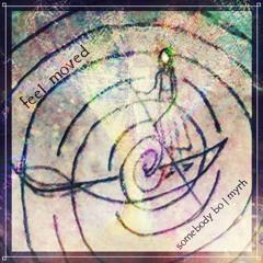 Feel Moved - Somebody Bo | Myrh